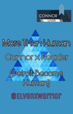 {Connor x Reader} More Than Human by x_elven_warrior_x