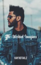 The Weeknd Imagines  by kayxotailz