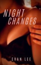 Night Changes [R-18] by EvanLee24