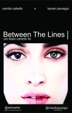 Between The Lines - Um Texto Camren Fic by Aahsasha