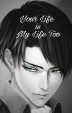 Your Life Is My Life Too (Levi x reader ) by BiancaLadyaMarch