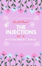 The Injections Of A Bittersweet Rose  by CherryTree__
