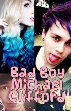 Bad Boy Michael Clifford (Michael Clifford fan fiction) by ameliamanning
