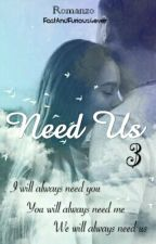 Need Us 3 by FastAndFurious4ever