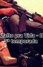 Do Asfalto Pra Vida. *3° Temporada* by Linny_Bittencourt_