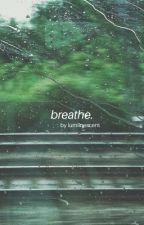 breathe. {completed} by lumiinescent