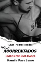 Acorrentados - Unidos por uma marca ( Saga - As Destinadas Livro 4 ) by KamilaPaesLeme