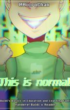 This is normal. [Yandere! Baldi x Reader]  by MicroChan
