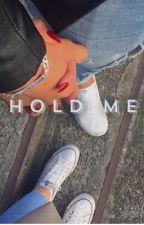 HOLD ME by oliwiakarsten2000
