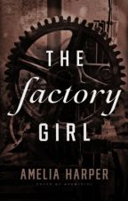 The Factory Girl by Spruce_Goose