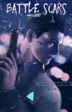 Battle Scars [Detroit: become Human - Connor X Reader] by modelRK800