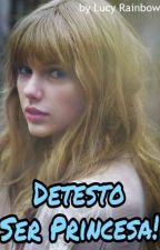 Detesto Ser Princesa! by lucyrainbow100