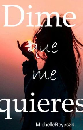 Dime que me Quieres by MichellReyes24