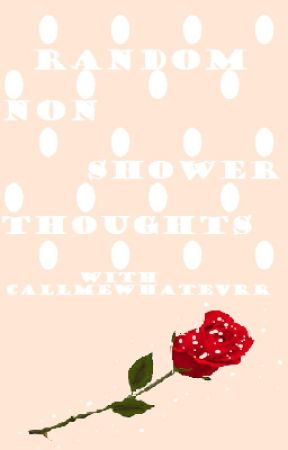 Random Non-Shower Thoughts With CallmeWhatevrr [Slow Updates] by CallmeWhatevrr