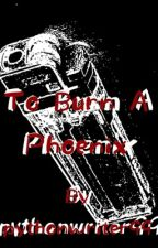 To Burn A Phoenix (Complete GxG) by Pythonwriter99