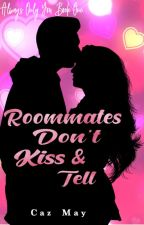 Roommates Don't Kiss & Tell (Bk 1 of Always Only You) {COMPLETED} by Caz-May