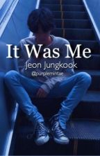 It Was Me | j.jk ✓ by purplemintae