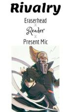 Rivalry | Eraserhead x Reader x Present Mic by Foxlin777