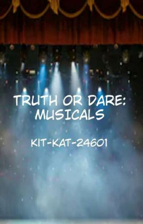 Truth or Dare-Musical Edition by Kit-Kat-24601