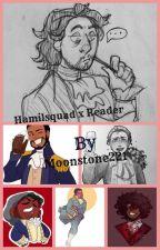 hamilsquad x reader by moonstone221