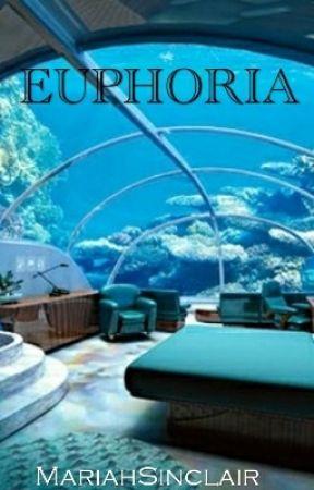 Euphoria (The Book Not Short) by MariahSinclair101