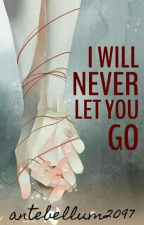 I Will Never Let You Go by antebellum2097