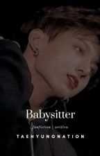 Babysitter || jjk by taehyungnation