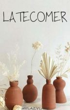 Latecomer  by Mylazylady