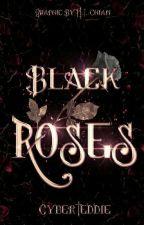 Black Roses by CYBERTEDDIE