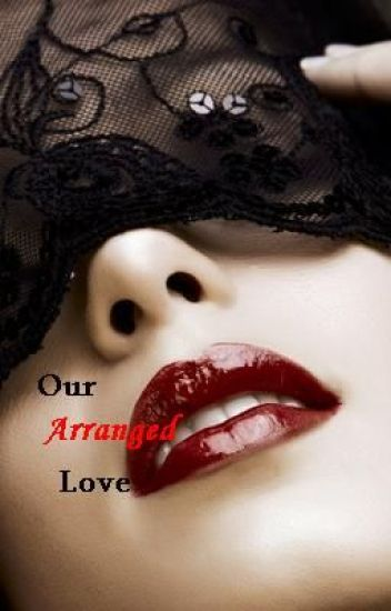 Our Arranged Love (Workin' on it I promise!)
