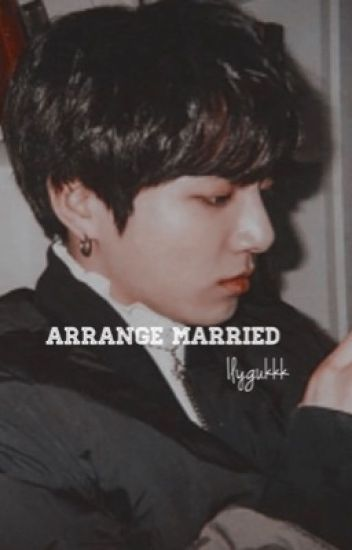Arrange Marriage ;jeongguk.