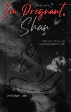 [Shady Series 1]I'm Pregnant,Shan ✔ by Uji1996