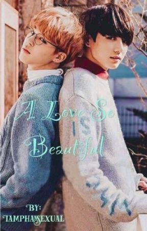 A Love So Beautiful ||• Jikook•|| by Iamphansexual