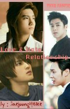 Love & Hate Relationship [Completed] by JaejoongHtike