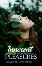Innocent Pleasures(R18+) by Cinta-Gairah