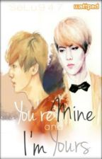 You're mine and I'm yours by SeLu947