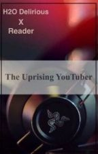 h2oDelirious X Reader {The Uprising Youtuber} by SkittlezinHell