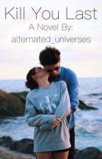 Kill You Last by alternated_universes