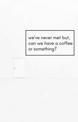Đọc truyện wongyu | we've never met but, can we have a coffee or something?
