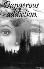 Dangerous Addiction. «Camren» by Ohfoundpain