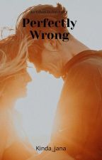 Perfectly Wrong  by Beaf_man_ethan