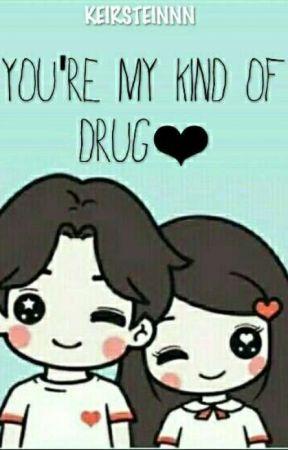 Youre My Kind Of Drug Wattpad
