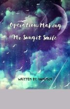 Operation:Making Mr.Sungit Smile by Nami7504