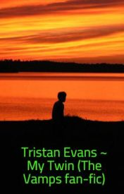 Tristan Evans ~ My Twin (The Vamps fan-fic) by thevamps_TW