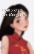 I will protect you (SungHae) by AnnaHua