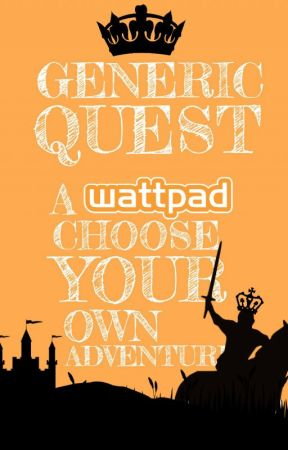 GENERIC QUEST! (A Wattpad Choose Your Own Adventure) by Hafferby