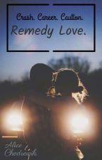 Remedy Love. by AliceChedrewih