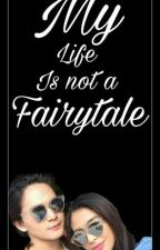My life is not a fairytale by prettydimpleella