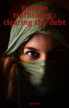 Human trafficking : clearing the debt by izzah9626