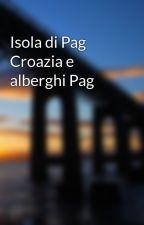 Isola di Pag Croazia e alberghi Pag by treybutane72